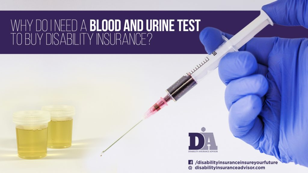 Why Do I Need a Blood and Urine Test to Buy Disability Insurance?